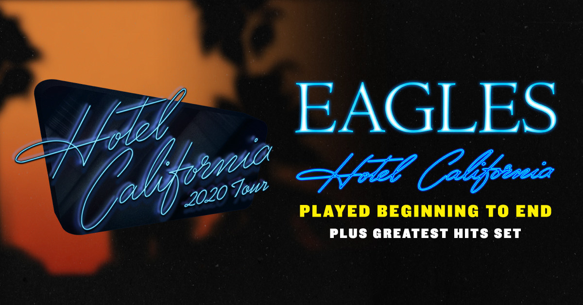Eagles Tour 2020.Eagles To Perform Hotel California Album In Its Entirety