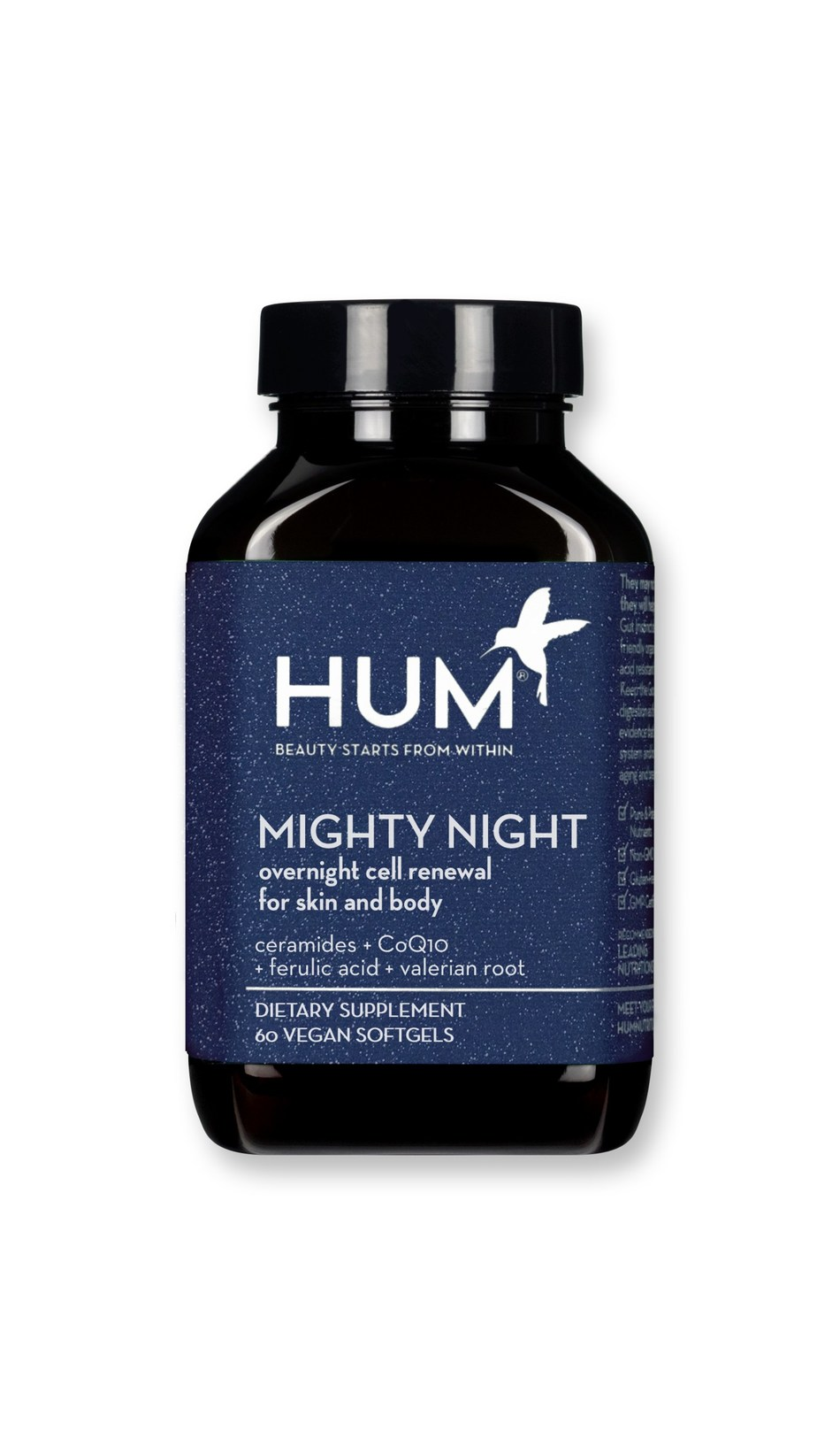 HUM Nutrition Mighty Night™, the first skin cell renewal supplement specifically formulated to optimize beauty sleep from within. Mighty Night ingredients include Ubiquinol, the most absorbable form of CoQ10 which protects the skin cell's membrane and supports overall renewal; Ceramides to lock in moisture and boost elasticity; Ferulic Acid proven to scavenge free radicals; and, a clinically studied combination of Valerian Root, Hops and Passion Flower that helps to promote optimal sleep.