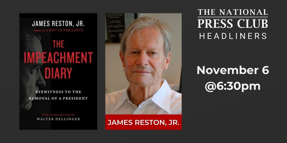 "Author James Reston, Jr. to share his ""Impeachment Diary"" at a National Press Club Headliners Book Rap, Nov. 6"