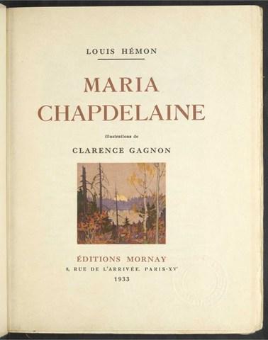 Louis Hémon, Maria Chapdelaine, illustrations de Clarence Gagnon, Paris, Éditions Mornay, 1933, 205 p. Collections de BAnQ. (Groupe CNW/Bibliothèque et Archives nationales du Québec)