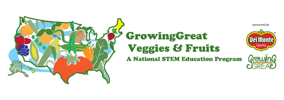 GrowingGreat Veggies & Fruits. A National STEM Education Program. Sponsored by Del Monte Foods and GrowingGreat.