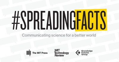 The MIT Press, MIT Technology Review, and Knowledge Futures Group announce the #SpreadingFacts: Communicating Science for a Better World event.