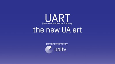UPLTV Releases UART, a Gamechanger for Mobile Game User Acquisition