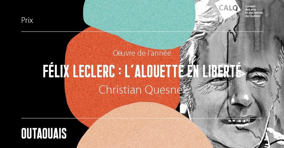 Félix Leclerc : l'alouette en liberté de Christian Quesnel sacrée Oeuvre de l'année en Outaouais. (Groupe CNW/Conseil des arts et des lettres du Québec)
