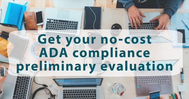 Get a free risk assessment from our accessibility experts. If your digital properties aren't in compliance, we will guide you to lowering your legal risk while providing you with a range of remediation costs you might be looking at.