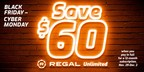 Enjoy $60 off Regal Unlimited ™ Black Friday through Cyber Monday