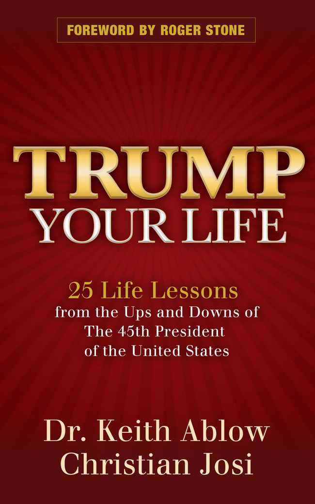 Trump Your Life: 25 Lessons from the Ups and Downs of the 45th President of the United States