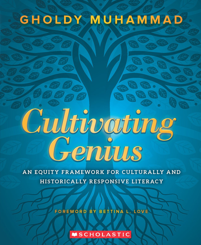 Scholastic releases a new professional title from Dr. Gholdy Muhammad that unpacks the critical need for honoring students' identities to help them grow academically and personally: Cultivating Genius: An Equity Framework for Culturally and Historically Responsive Literacy.
