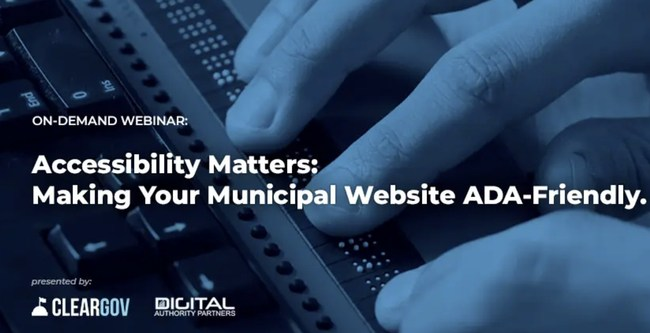 ClearGov and Digital Authority Partners present Accessibility Matters: Making Your Municipal Website ADA-Friendly, an on-demand webinar.