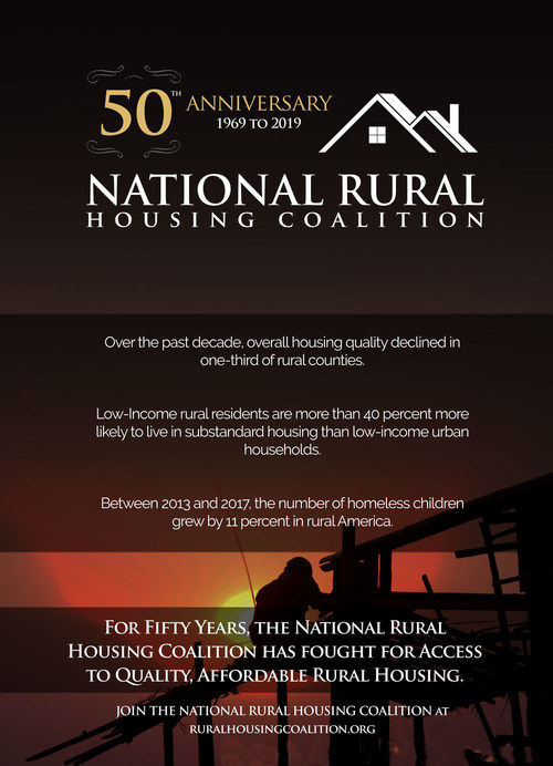 For 50 years, the National Rural Housing Coalition has worked diligently to promote and defend the principle that rural people have the right — regardless of income — to a decent, affordable place to live, clean drinking water, and basic community services.