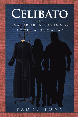Padre Tony's New Book Celibato: ¿Sabiduría Divina O Locura Humana? A Prudent Read Addressing The Prevalent Issue Of Abuse Within The Roman Christian Church