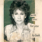 """Powerful Interpretations and Vocal Excellence in a Variety of Styles on La Bek's fourth album release """"With You/ For You"""""""