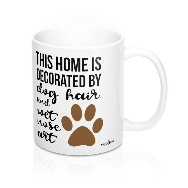 Part of the Mugadoo Mugs Pets Collection: This home is decorated with dog hair and wet nose print art