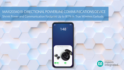 Shrink power and communication footprint by up to 80 percent in true wireless earbuds with the MAX20340, the industry's smallest 2-pin bi-directional DC powerline communications device from Maxim Integrated.