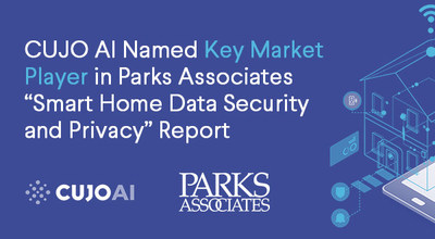 "CUJO AI Named Key Market Player in Parks Associates ""Smart Home Data Security and Privacy"" Report"