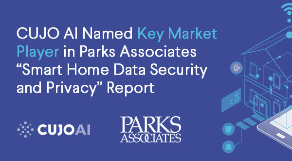 """CUJO AI Named Key Market Player in Parks Associates """"Smart Home Data Security and Privacy"""" Report"""