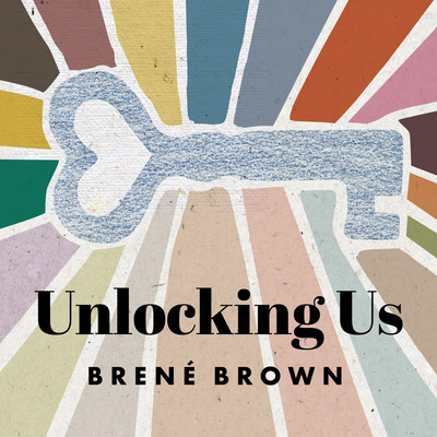 "Brené Brown, Researcher and #1 New York Times Bestselling Author, to Launch Weekly Podcast ""Unlocking Us"" in Partnership with Cadence13"