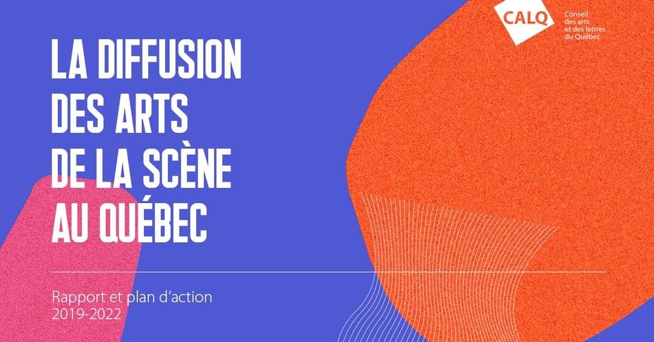 La diffusion des arts de la scène au Québec - Rapport et plan d'action 2019-2022 (Groupe CNW/Conseil des arts et des lettres du Québec)