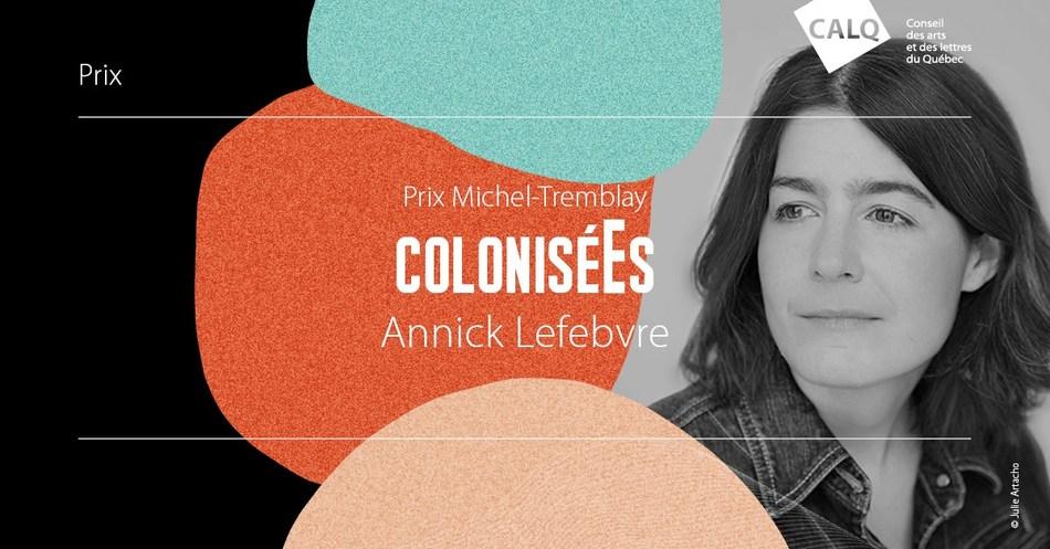 Annick Lefebvre reçoit le prix Michel-Tremblay et 10 000 $ du Conseil des arts et des lettres du Québec (Groupe CNW/Conseil des arts et des lettres du Québec)