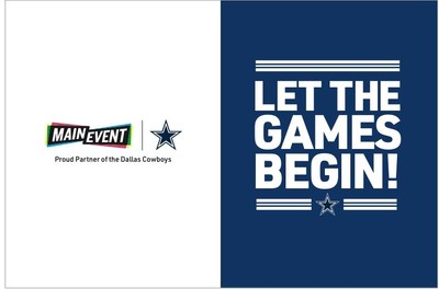 The Dallas Cowboys and Main Event Entertainment are wasting no time celebrating the upcoming season by announcing a new partnership that marks the first sports sponsorship for the fast-growing family and social entertainment brand as well as the first-ever in the category for the Cowboys.