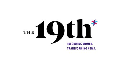 The 19th: A Nonprofit, Nonpartisan Newsroom To Inform, Engage And Empower America?s Women