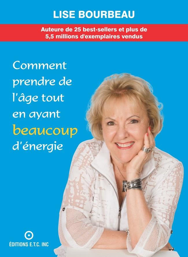 Comment prendre de l'âge tout en ayant beaucoup d'énergie - Les secrets de Lise Bourbeau dévoilés! (Groupe CNW/Les Éditions E.T.C.)