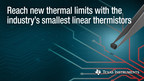 Industry's smallest linear thermistors help engineers reach new thermal limits