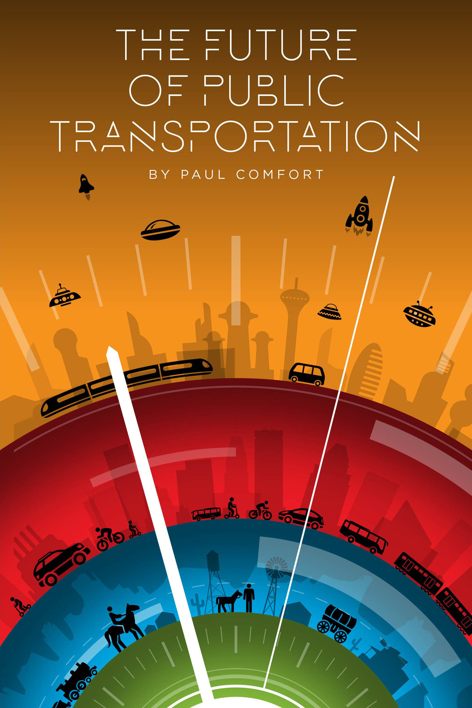 """""""The Future of Public Transportation"""" the new book by Public Transit Evangelist Paul Comfort and 40 top transit leaders, futurists and associations will be published on March 1, 2020 on Amazon."""