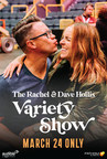 The Inspirational and Uplifting 'Rachel and Dave Hollis Variety Show' Comes to Movie Theaters Nationwide for a Live One-Night Event March 24