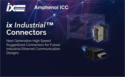 Amphenol ICC releases ix Industrial(TM) Connectors - Next Generation High Speed Ruggedized Connectors for Future Industrial Ethernet Communication Designs