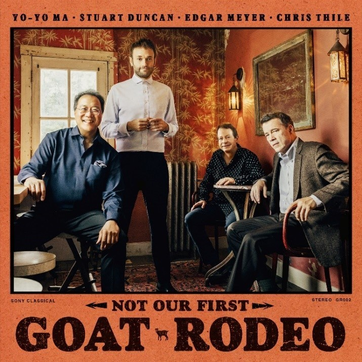 YO-YO MA, STUART DUNCAN, EDGAR MEYER, CHRIS THILE - NOT OUR FIRST GOAT RODEO - AVAILABLE MAY 1, 2020