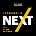 FORTUNE's New Podcast, Leadership Next, Examines the Impact of the Evolving Role of Today's CEO on Society