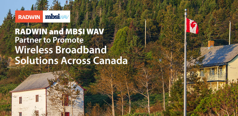 RADWIN and MBSI WAV Partner to Promote Wireless Broadband Solutions Across Canada