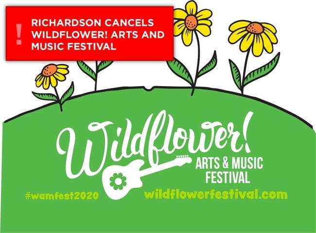 Richardson Cancels 28th Annual Wildflower! Arts & Music Festival: www.wildflowerfestival.com