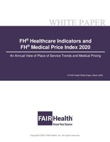 FH® Healthcare Indicators and FH® Medical Price Index 2020: An Annual View of Place of Service Trends and Medical Pricing A FAIR Health White Paper, March 2020