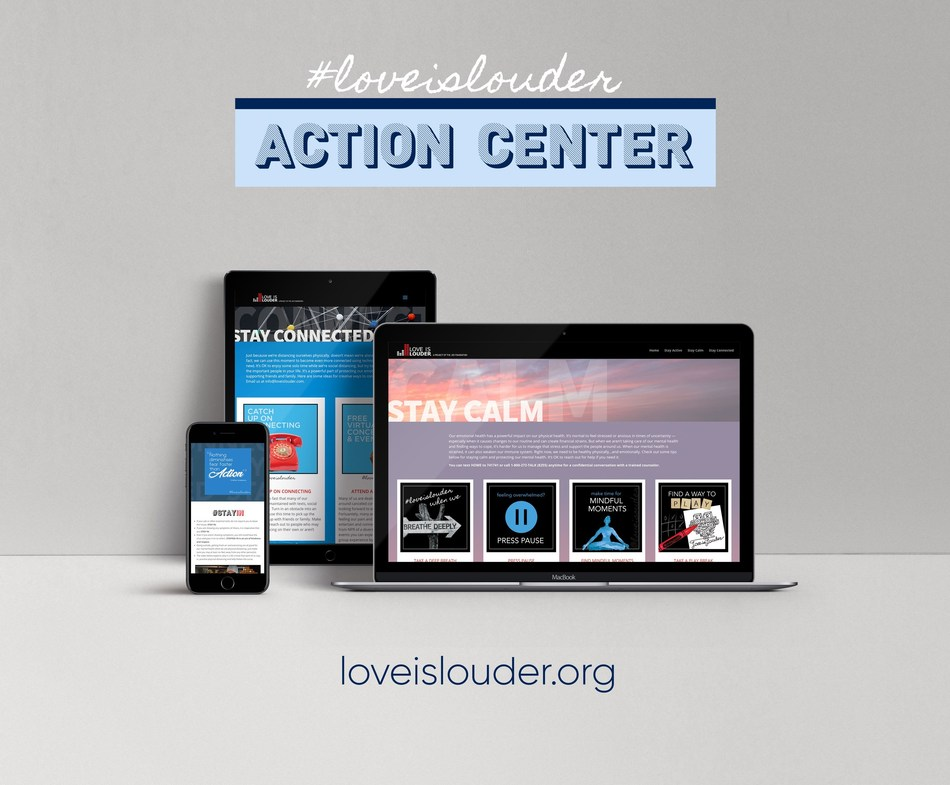 Visit #LoveisLouder's Action Center at www.loveislouder.com for tips, tools and resources for staying calm, kind, active and connected, while we stay in and stay safe.