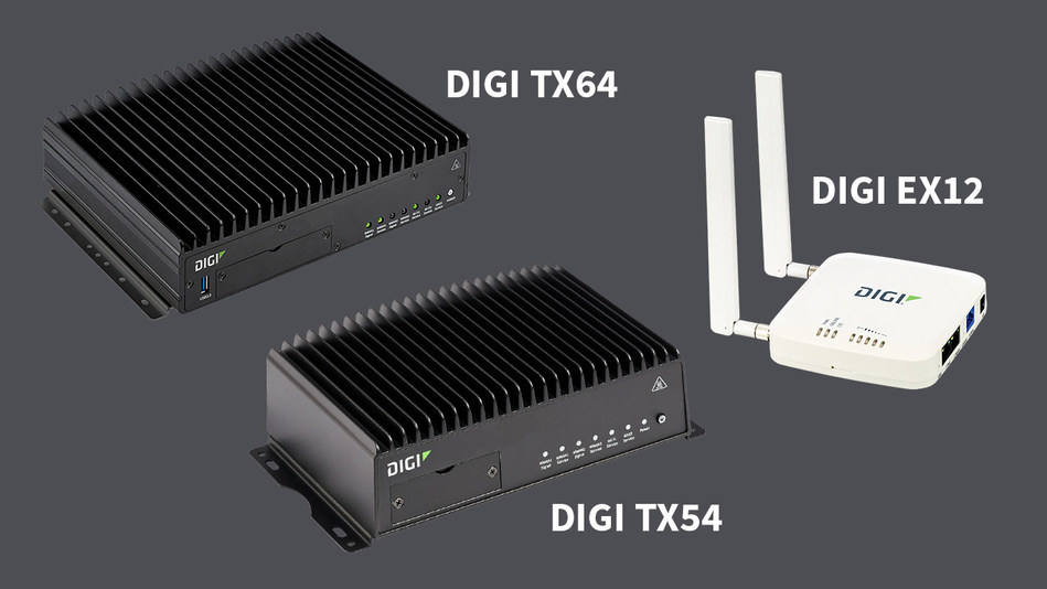 Digi TX54, Digi TX64 and EX12 to meet the present and future connectivity needs.