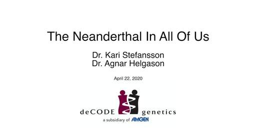 The Neanderthal In All Of Us - Dr. Kari Stefansson and Dr. Agnar Helgason