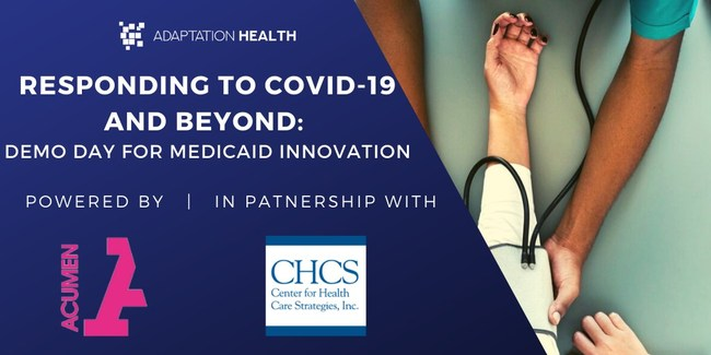 """Startups can now apply to """"Responding to COVID-19 and Beyond: Demo Day for Medicaid Innovation,"""" hosted by Adaptation Health, powered by Acumen America and in partnership with the Center for Health Care Strategies."""