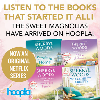 Sweet Magnolias audiobook collection now available for readers to enjoy on hoopla digital in leadup to Netflix series adaption.