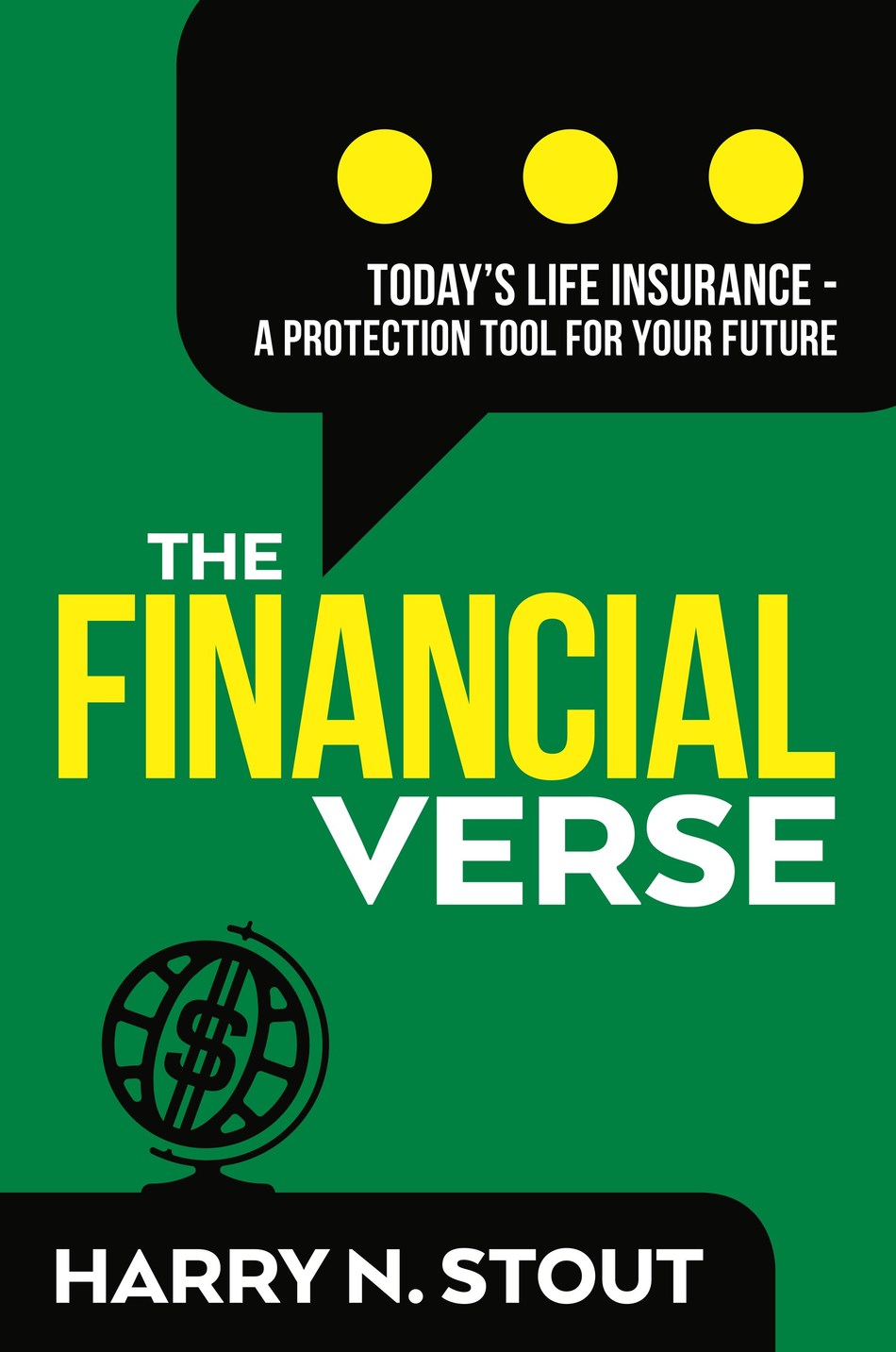 The FinancialVerse - Today's Life Insurance - A Protection Tool for Your Future - explains the protection and piece of mind owning life insurance provides and offers a complete guide to buying the product.