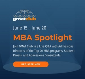 Join us for the GMAT Club MBA Spotlight Virtual Fair from June 15-20. Register at gmatclub.com