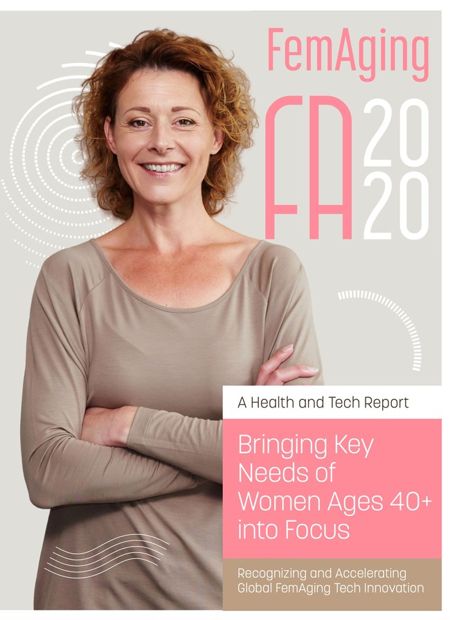FemAging 2020 A Health and Tech Report--Bringing Key Needs of Women Ages 40+ into Focus. Recognizing and Accelerating Global FemAging Tech Innovation.