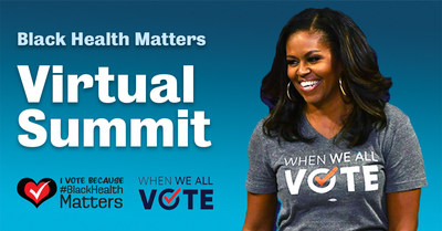 Black Health Matters is excited to be launching a new partnership with When We All Vote - a non-profit, nonpartisan organization launched by Mrs. Obama in 2018 that is on a mission to increase participation in every election and close the race and age voting gap to ensure that every eligible voter is registered and ready to vote.  A special video message will be included in our program, which will be held Sat., July 18th from 8:30am - 6:00pm EDT.