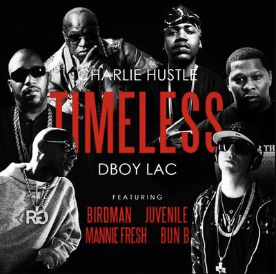 Charlie Hustle and Dboy Lac Drop 'TIMELESS' feat Birdman, Mannie Fresh, Juvenile and Bun B