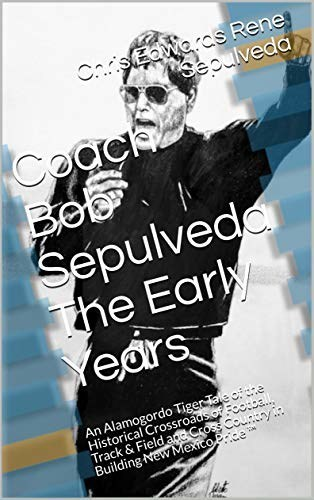 Coach Robert Bob Louis Sepulveda The Early Days Book 1 of 3 Available Now on Amazon
