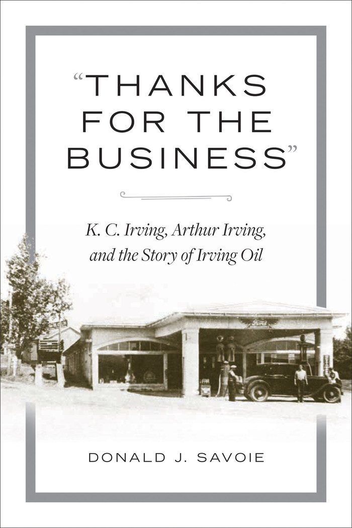 """""""Thanks for the Business"""": K.C. Irving, Arthur Irving, and the Story of Irving Oil (CNW Group/Nimbus Publishing Limited)"""