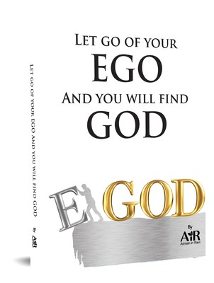 Let go of your Ego and you will �nd God