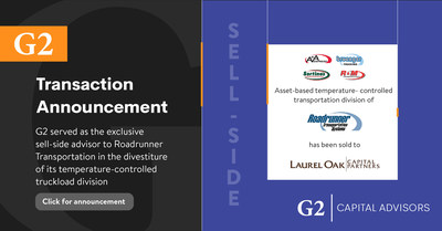 G2 CAPITAL ADVISORS SERVED AS THE EXCLUSIVE SELL-SIDE ADVISOR TO ROADRUNNER TRANSPORTATION IN ITS DIVESTITURE OF ITS TEMPERATURE-CONTROLLED TRUCKLOAD DIVISION TO LAUREL OAK CAPITAL PARTNERS.