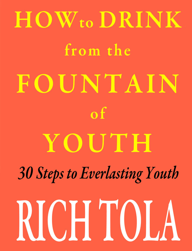 How to Drink from the Fountain of Youth: 30 Steps to Everlasting Youth
